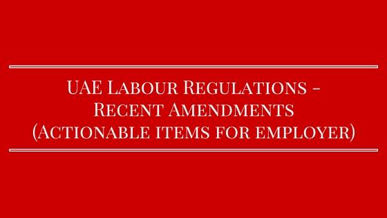 Recent Amendments to the UAE Labour Regulations - Legal Advice
